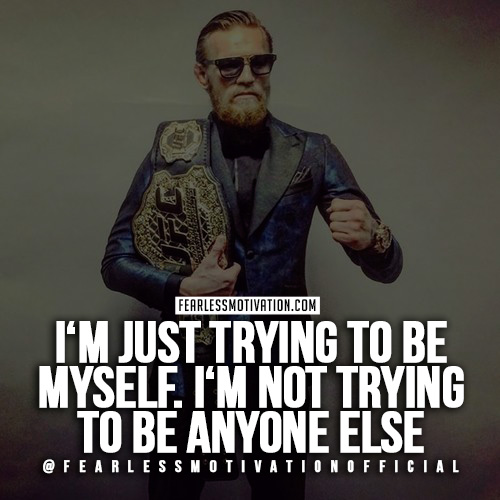 A quote from Conor McGregor saying that he is true to himself.