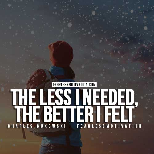 Charles Bukowski Quotes - The less I needed, the better I felt