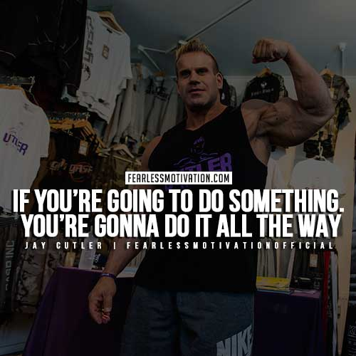 Jay Cutler Quotes - Do It All The Way