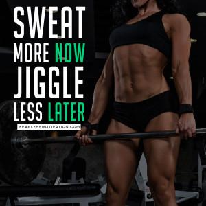 sweat now jiggle less later