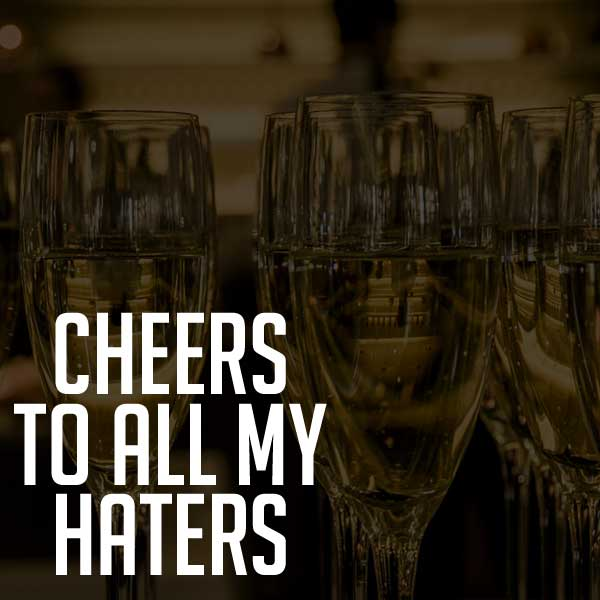 cheers to all my haters quotes