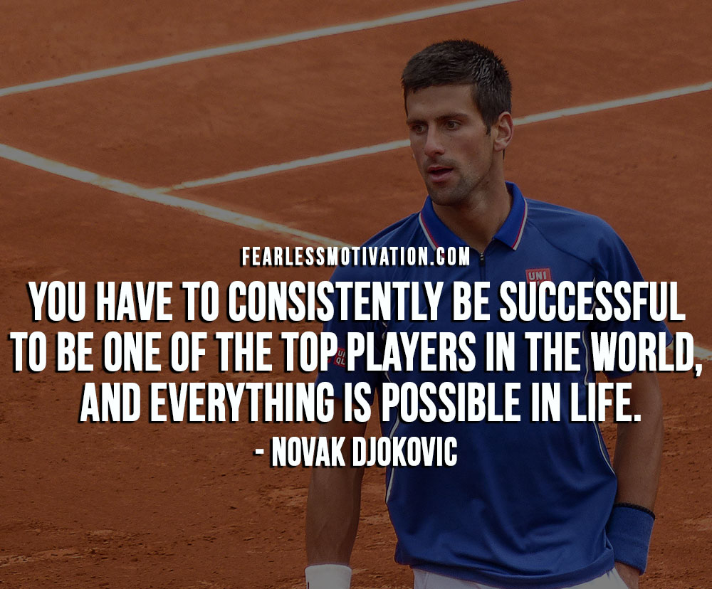 Novak Djokovic Quotes - consistently be successful