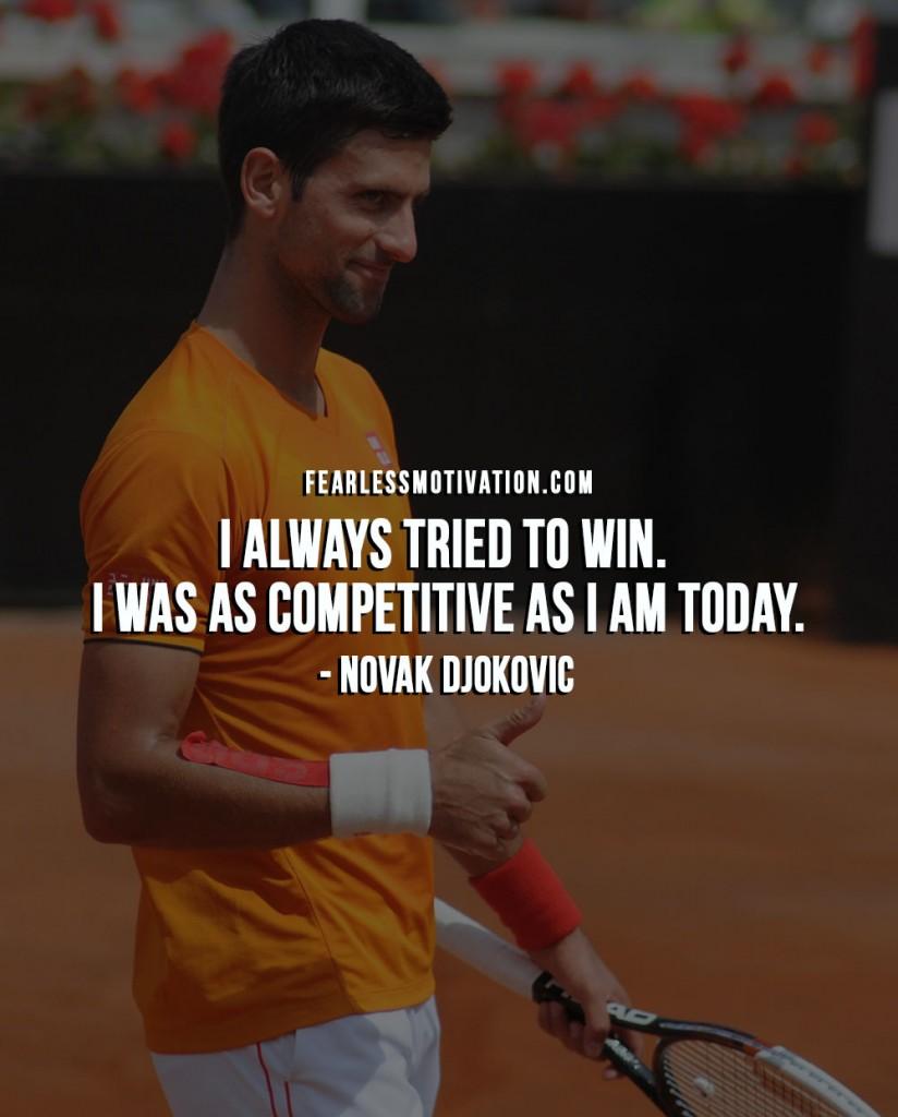 Novak Djokovic Quotes - I always tried to win