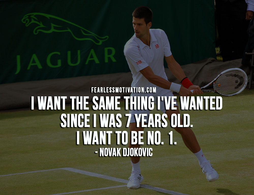 Novak Djokovic Quotes - Want the same thing - to be No. 1