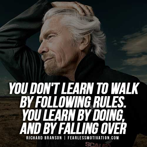 You don't learn to walk by following rules. You learn by doing, and by falling over