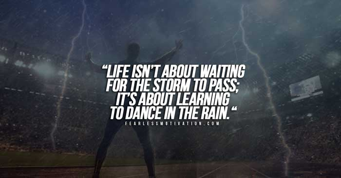 life isn't about waiting for the storm to pass it's about learning how to dance in the rain