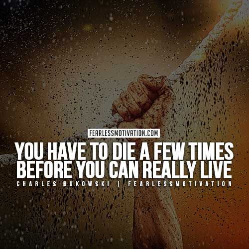 Charles Bukowski Quotes - You have to die a few times before you can really live