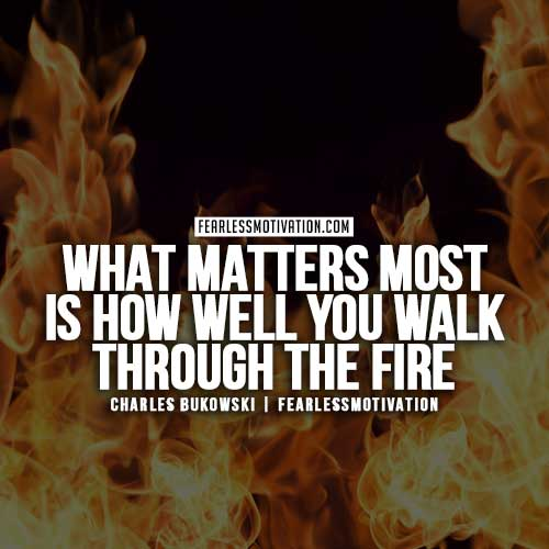 Charles Bukowski Quotes - How well you walk through the fire