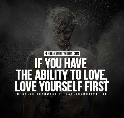 Charles Bukowski Quotes - If you have the ability to love, love yourself first