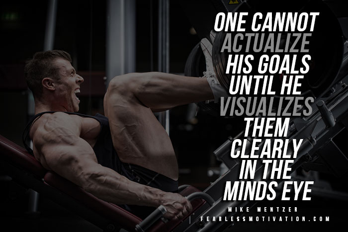 Mike Mentzer Quotes - One Can't actualize his goal until he visualize them in the minds eye