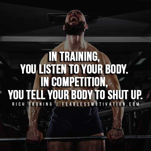 In Training You Listen To Your Body Competition Tell Shut Up Rich Froning Quotes