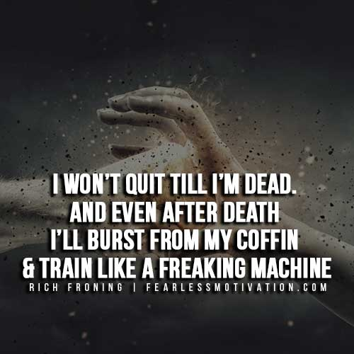Rich Froning Quotes - Wont quit till dead