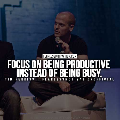Tim-Ferris-Quotes - Focus on being productive