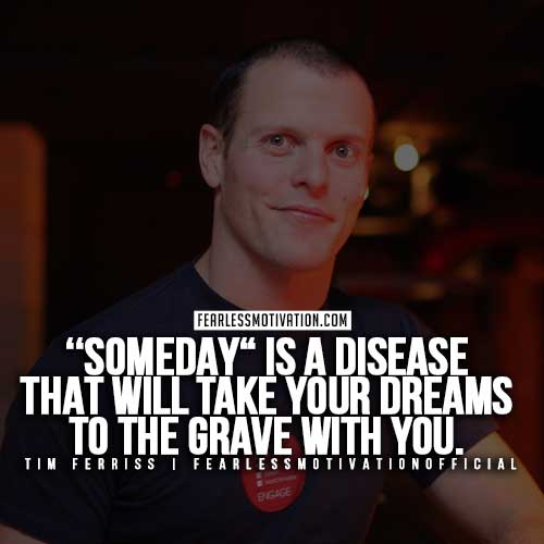 Tim-Ferris-Quotes - someday is a disease