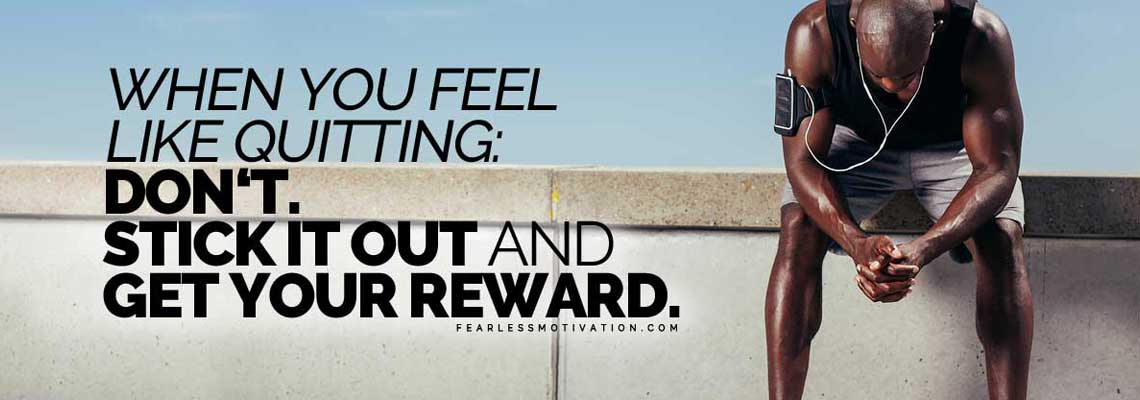 When you feel like quitting