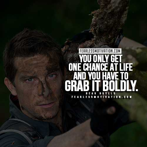 Bear Grylls Quotes - Grab it Boldly
