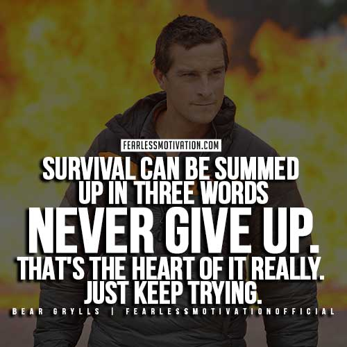 Bear Grylls Quotes - Never Give Up