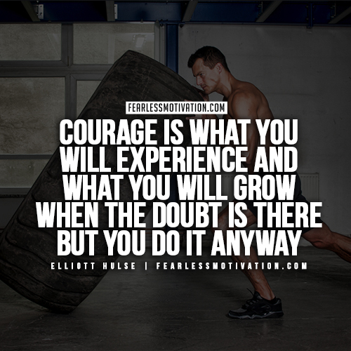 Elliott Hulse Quotes - Courage