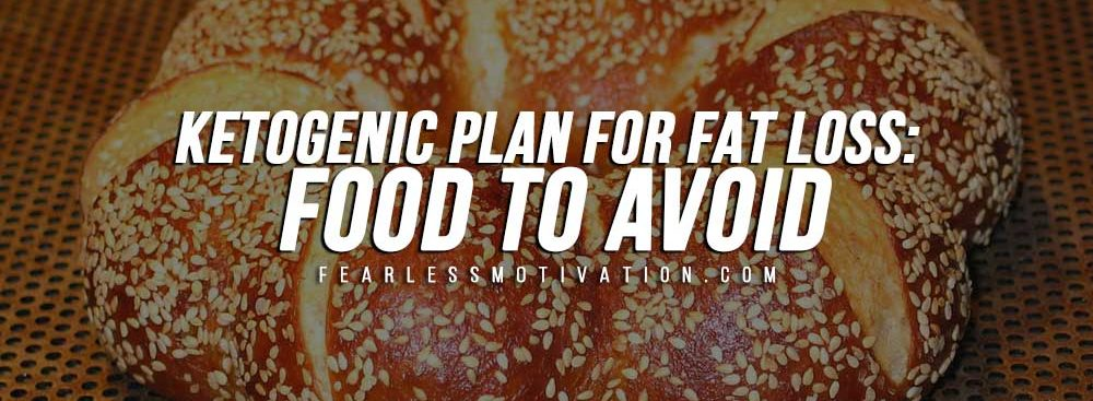 Ketogenic Plan For Fat Loss: Food to Avoid