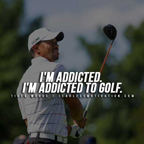 Tiger Woods Quotes - Addicted to Golf