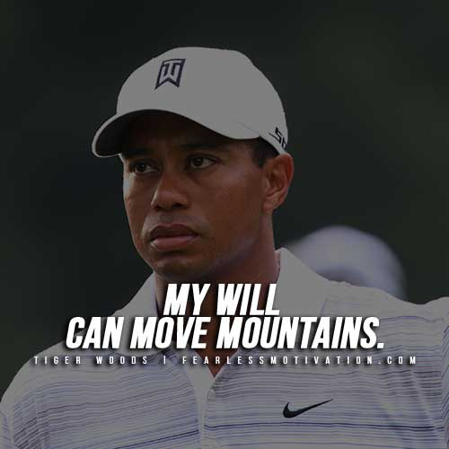 Tiger Woods Quotes - My-Will Can Move Mountains