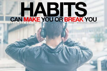 habits can make you or break you