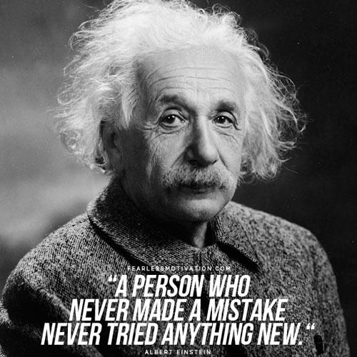 Una persona che non ha mai commesso un errore non ha mai provato nulla di nuovo.