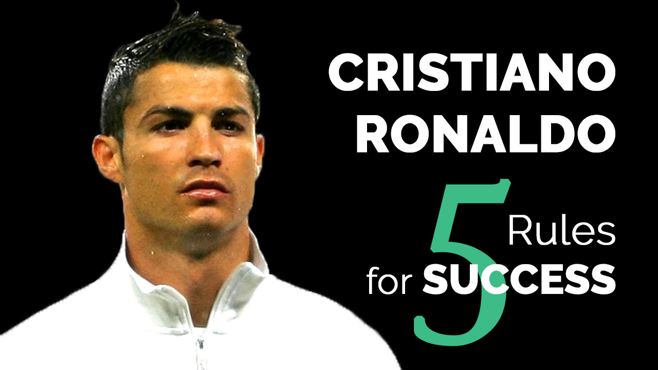Cristiano Ronaldo 5 Rules For Success
