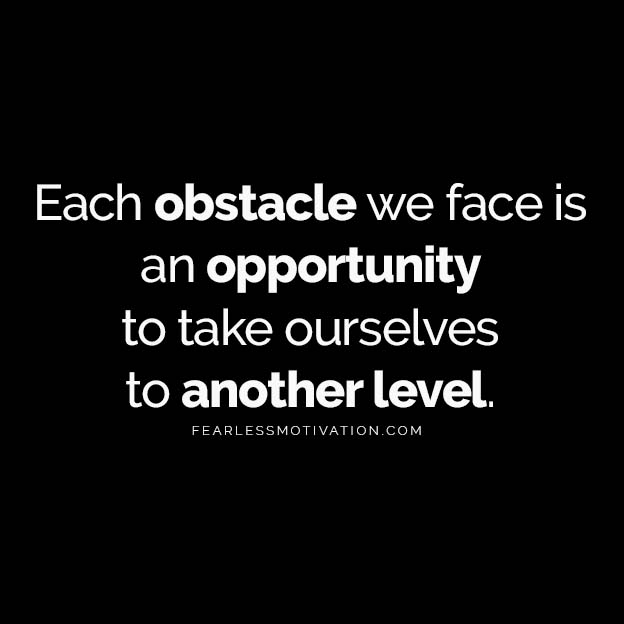 Each Obstacle Is An Opportunity To Take Ourselves To Another Level