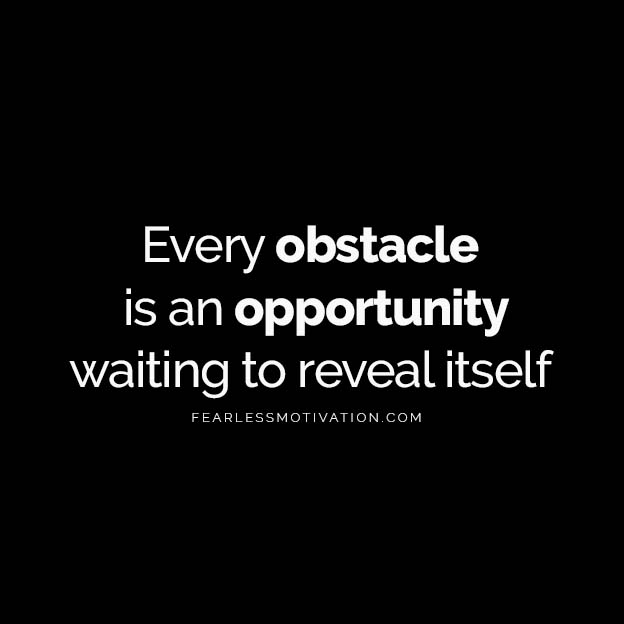 Turn Obstacles into Opportunity to Achieve Any Goal