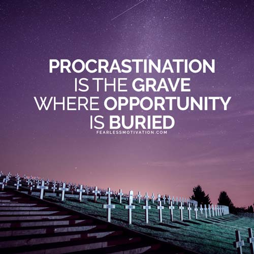 3 Steps to Overcoming Procrastination Procrastination is the grave in which opportunity is buried.