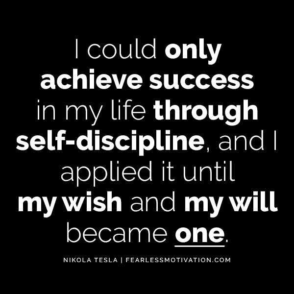 discipline quotes Quote Quotes The Difference Between Mediocre & Mega Success.. Is Discipline Nikola Tesla I could only achieve success in my life through self-discipline, and I applied it until my wish and my will became one.