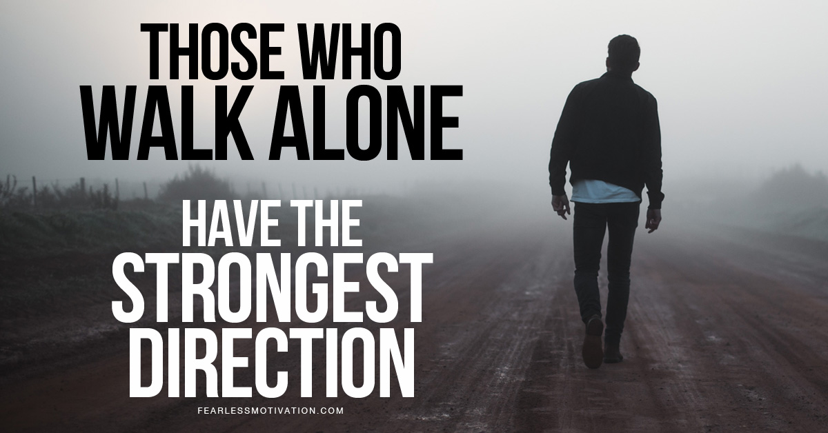 Those Who Walk Alone Have The Strongest Direction Motivational Video
