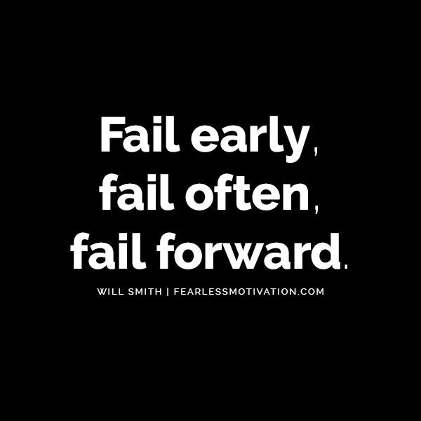 Why You Should Learn to Love Failure Will Smith Explains Fail early, fail often, fail forward.
