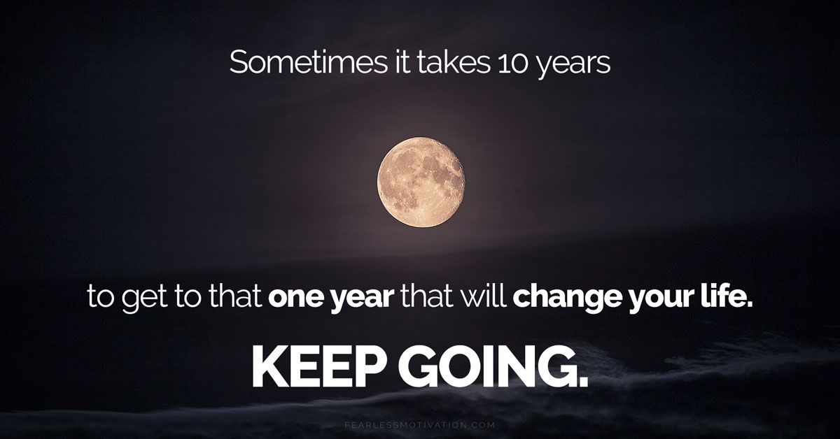 Sometimes it takes 10 years to get to that one year that will change your life