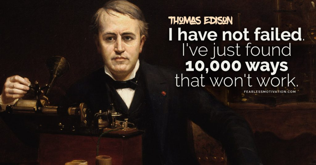 Psychologist Explains The Mindset You Need To Take Control Of Your Life I haven't failed I've just found 10,000 ways that don't work Thomas Edison quote fixed mindset growth mindset never give up perseverance inventor smart make money get rich entrepreneur electricity