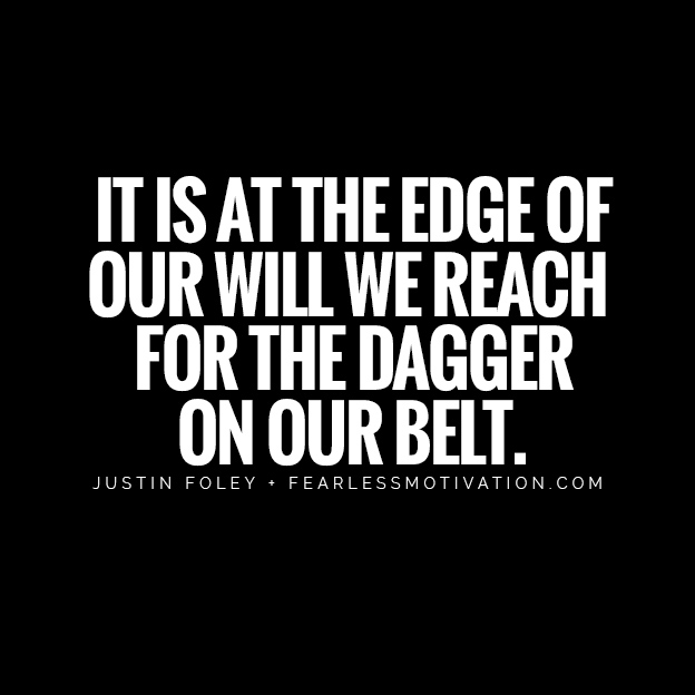 With A Beaten Mind & Broken Body, Can You Still Emerge Victorious? It is at the edge of our will we reach for the dagger on our belt. backbone road Justin foley quote warrior soldier hunting fight fighter never give up fearless motivation