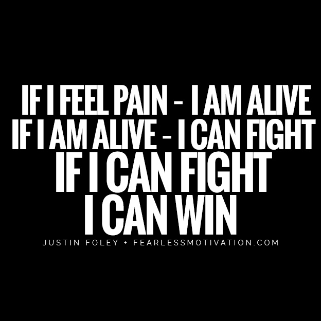 With A Beaten Mind & Broken Body, Can You Still Emerge Victorious? If I feel pain - I am alive If I am alive - I can fight If I can fight I can win With Beaten Mind & Broken Body, Could You Conquer The Path The Success? backbone road Justin foley quote warrior soldier hunting fight fighter never give up fearless motivation
