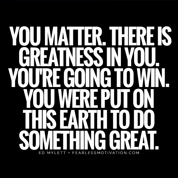 How to Make $400 Million and Create an Epic Life: Ed Mylett You matter. There is greatness in you. You're going to win. You were put on this Earth to do something great. quote quotes bodybuilder pro millionaire entrepreneur