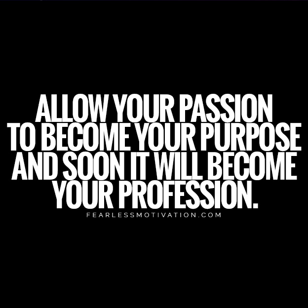You Can Find Your Life Purpose When You Answer These 5 Questions allow your passion to become your purpose and soon it will become your profession.
