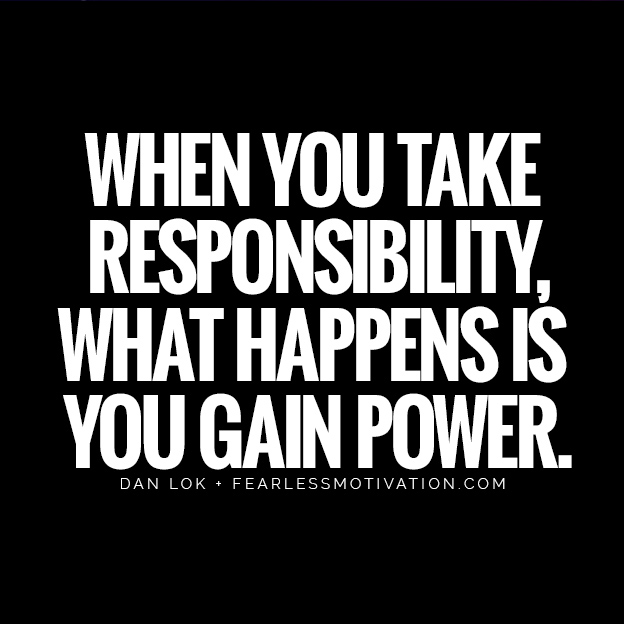 When you take responsibility, what happens is you gain power. dan lok quote fearless motivation The 7 Things Poor People DO That The Rich DON'T get money or die trying entrepreneur how to make bill gates warren Buffett Zuckerberg millionaire billionaire investing crypto bitcoin