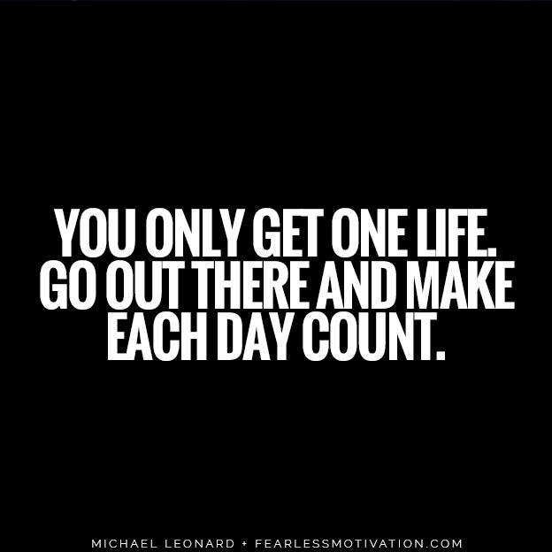Hai solo una vita.  Esci e fai in modo che ogni giorno conti.  Michael Leonard cita la motivazione senza paura 5 dure verità che devi affrontare se vuoi veramente il successo