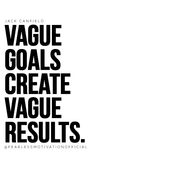 Vague goals create vague results. jack canfield success quote quotes Success Principles for Peak Performance chicken soup for the soul 7 Things You Have To Give Up If You Want To Be Successful