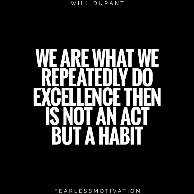 Defeat Laziness: 5 Ways to Take Action When You're Not Motivated we are what we repeatedly do excellence then is not an act but a habit will Durant quote quotes