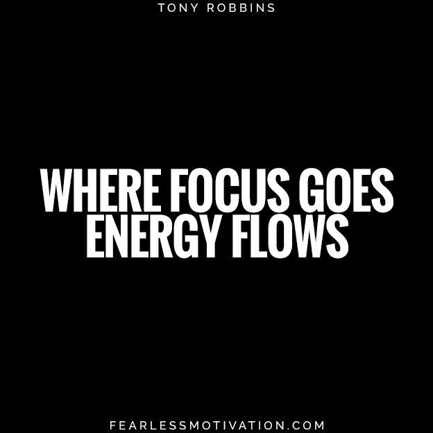 where focus goes energy flows Tony Robbins quote work life blalance tires energy 4 Easy Steps For Achieving Work-Life Balance Today