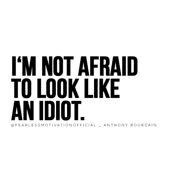 I'm not afraid to look like an idiotAnthony Bourdain Quotes That Will Make You Cherish Life quote quotes chef master Michelin gordon Ramsay rude brash quality top quote Without new ideas, success can become stale. @FEARLESSMOTIVATIONOFFICIAL _ Anthony Bourdain
