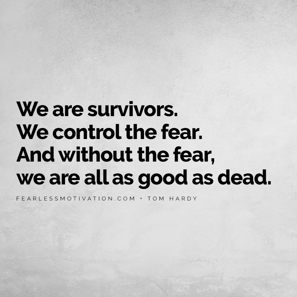 Tom Hardy Quotes That Will Help You Achieve Greatness in 2019 Venom Warrior Mad Max Quote QUOTES We are survivors. We control the fear. And without the fear, we are all as good as dead.