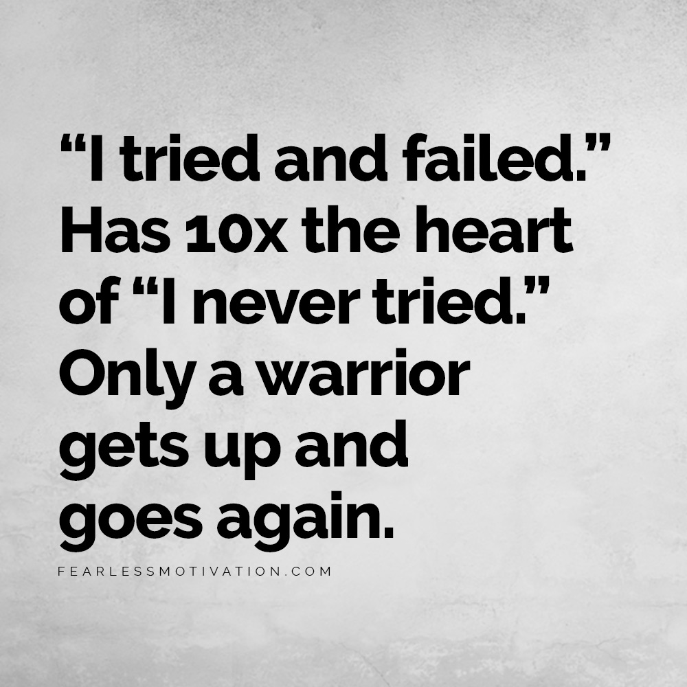 "How to Bounce Back From Failure and Find Massive Success ""I tried and failed."" has 10x the heart of ""I never tried."" Only a warrior gets up and goes again."