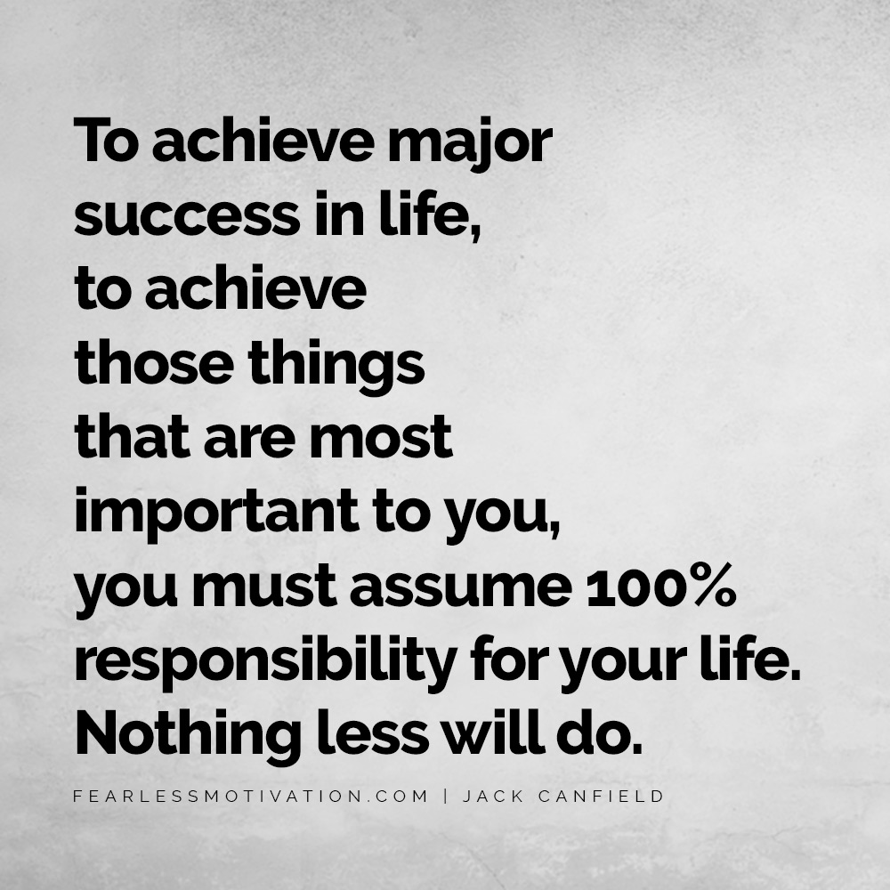 How to Bounce Back From Failure and Find Massive Success To achieve major success in life, to achieve those things that are most important to you, you must assume 100% responsibility for your life. Nothing less will do.