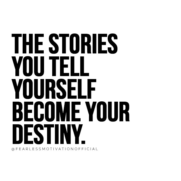 5 Lessons from 2018 That Will Change Your Life 2018 2019 the stories you tell yourself become your destiny. @FEARLESSMOTIVATIONOFFICIAL Michael Macri quote quotes author fearless soul big time motivation fearless motivation edition chief publishing officer